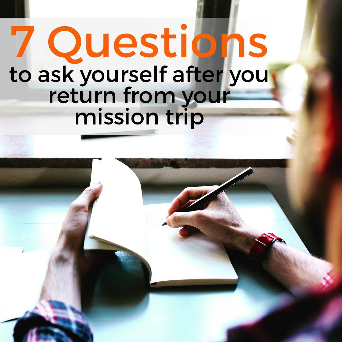 7 Questions to ask yourself after you return from your mission trip
