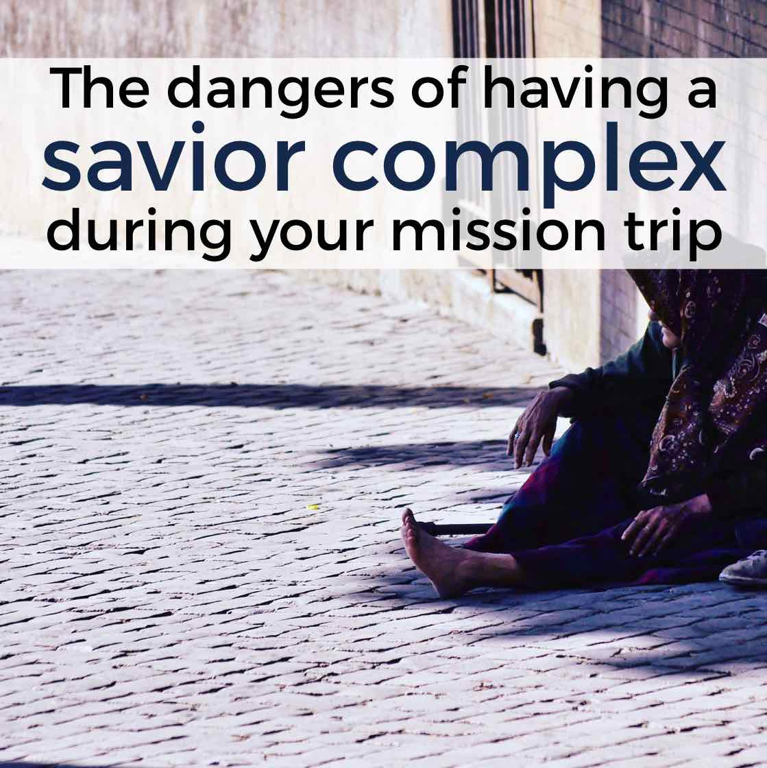 "The dangers of having a ""savior complex"" during your mission trip"