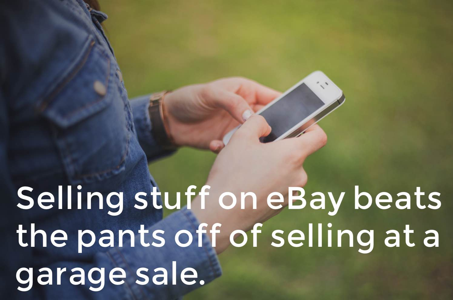 Selling stuff on eBay beats the pants off of selling at a garage sale.