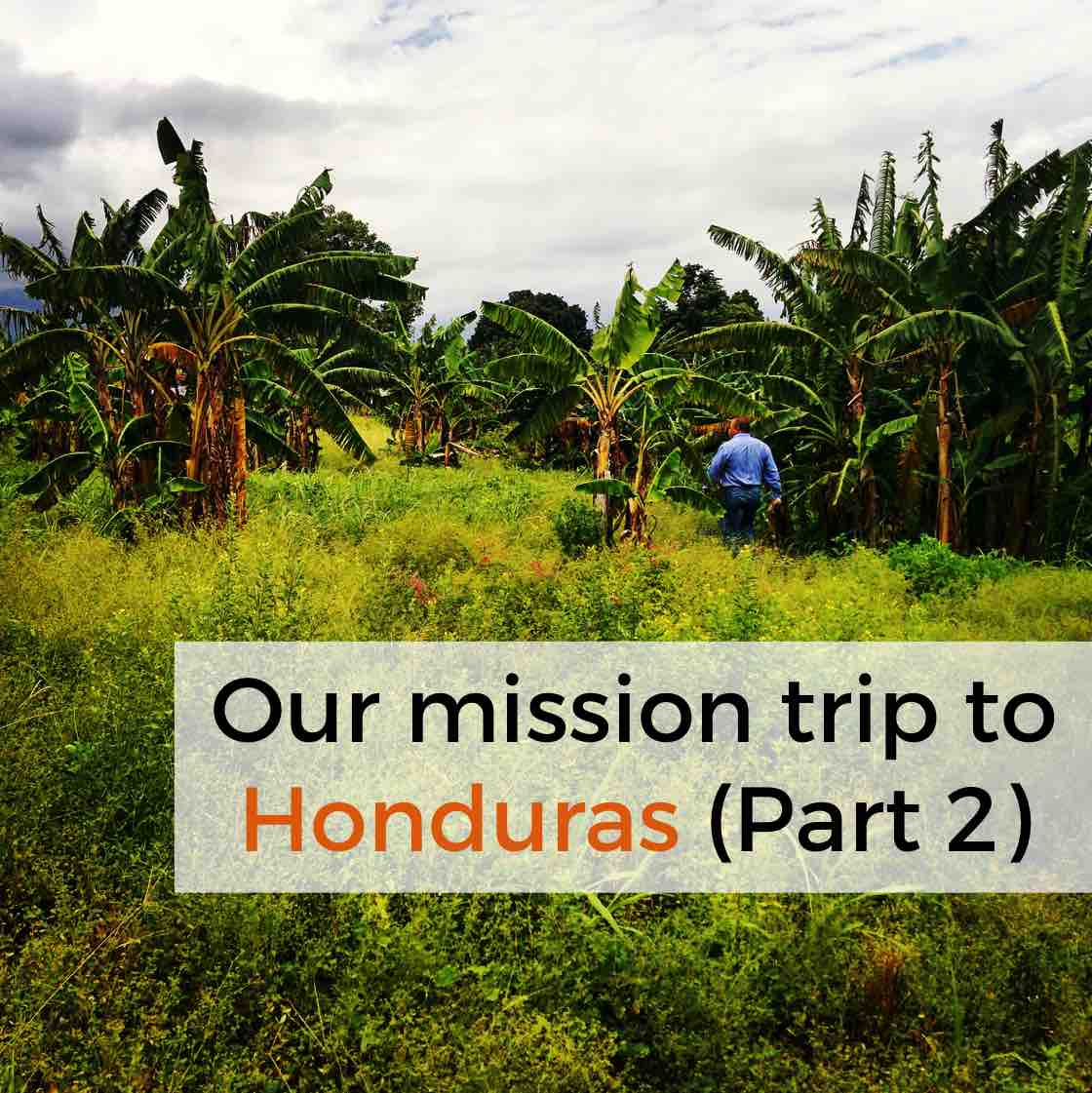Episode 33: Our mission trip to Honduras (Part 2)