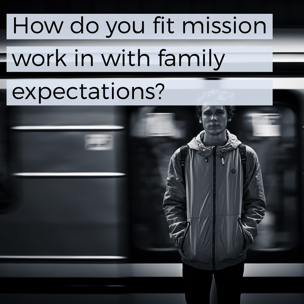 How do you fit mission work in with family expectations to go to college, get a normal job, and settle down?