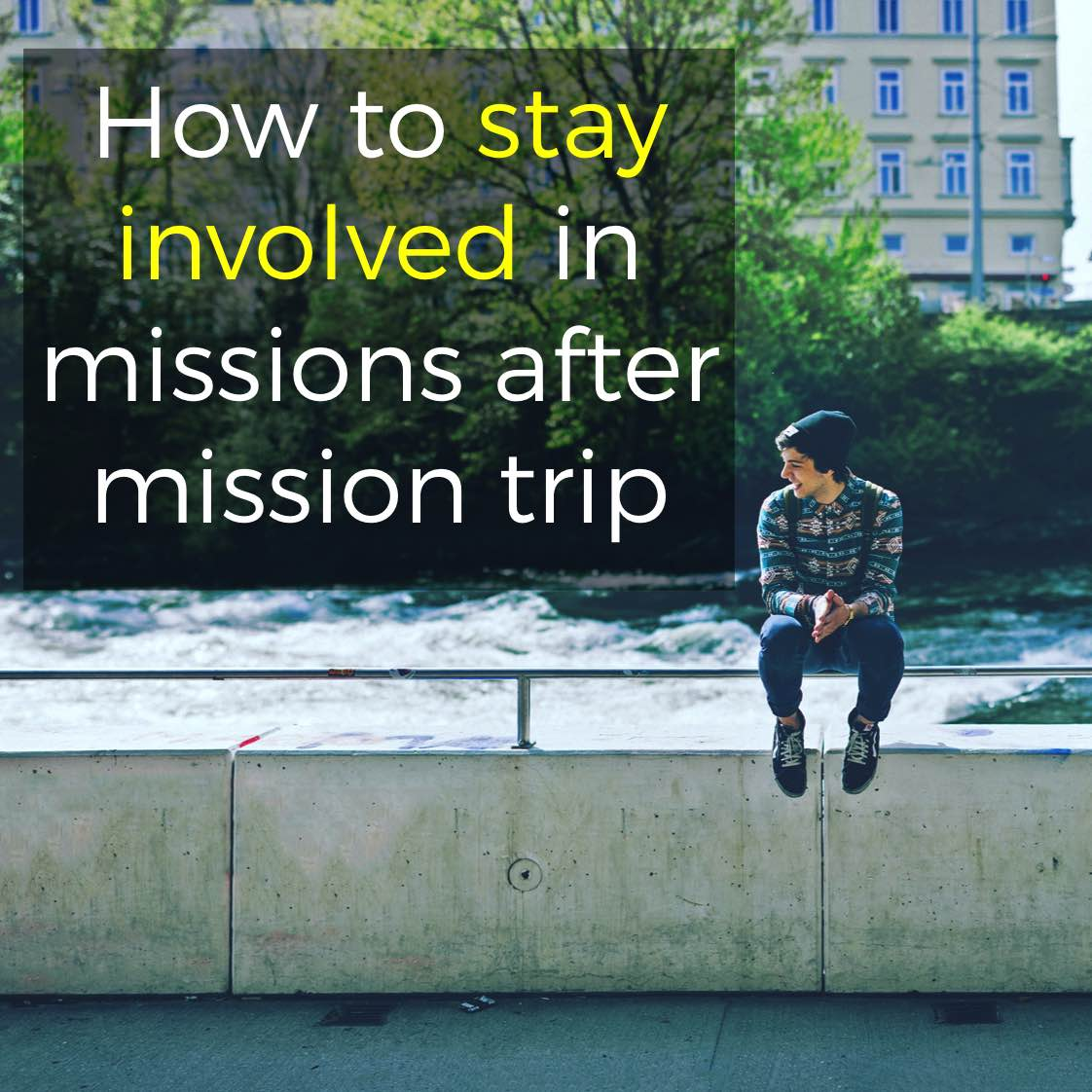 How to stay involved in missions after your mission trip
