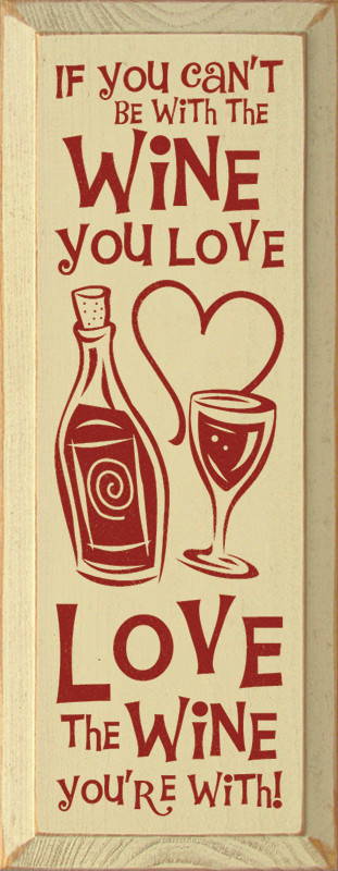 Download If you can't be with the wine you love, love the wine you ...