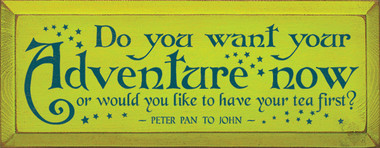 Do you want your adventure now, or would you like to have ...