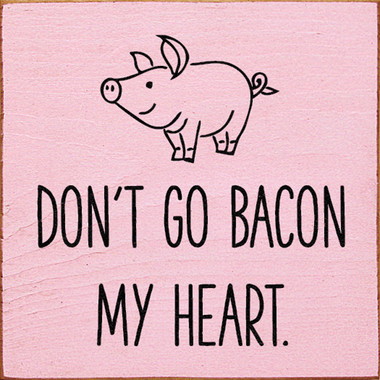 Dont Go Bacon My Heart Picture Of Pig