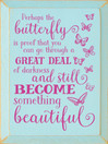 Perhaps the butterfly is proof - Wooden Sign shown in Old Baby Aqua with Blush lettering