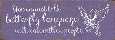 You cannot talk butterfly language - Wooden Sign shown in Old Purple with Cottage White lettering