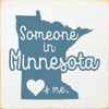 Someone in Minnesota Loves Me - Wooden Sign shown in Old Cottage White with Williamsburg Blue lettering