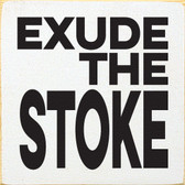Exude The Stoke - Wooden Sign shown in Old Cottage White with Black lettering