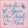 Butterflies appear when angels are near - Wooden Sign shown in Old Baby Pink with Turquoise lettering
