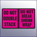 Do Not Double Stack/Do Not Break Shrink Wrap Label