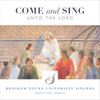Come and Sing unto the Lord [CD] - BYU Singers (Pre-order)