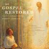 The Gospel Restored: An Inspiring Journey Through Words and Music [CD] - Robert Cundick