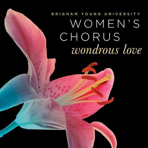 Wondrous Love [CD] - BYU Women's Chorus