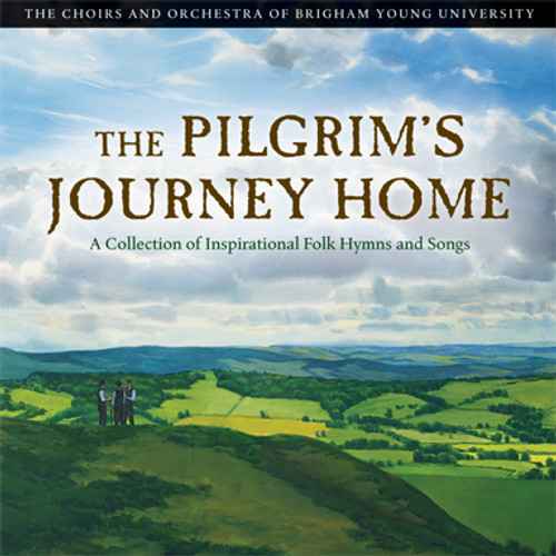 The Pilgrim's Journey Home: Inspirational Folk Hymns and Songs [CD] - BYU Choirs and Orchestra