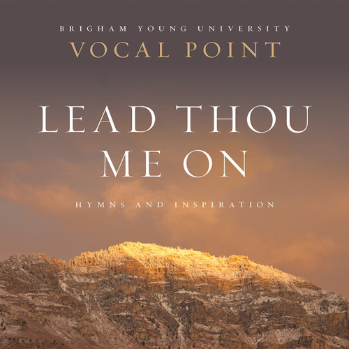 BYU Vocal Point - Lead Thou Me On: Hymns and Inspiration [CD cover]
