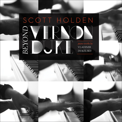 Scott Holden - Beyond Vernon Duke: Piano Works of Vladimir Dukelsky