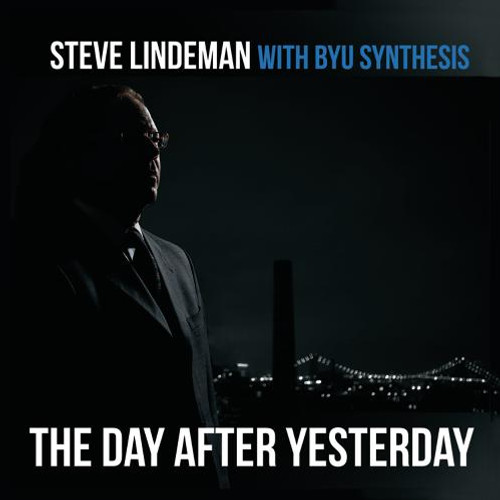 The Day After Yesterday [CD] - Steve Lindeman with BYU Synthesis