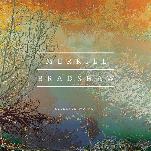 Merrill Bradshaw: Selected Works [CD]