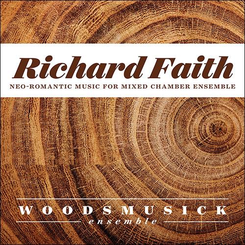 Richard Faith: Neo-Romantic Music for Mixed Chamber Ensemble [CD]