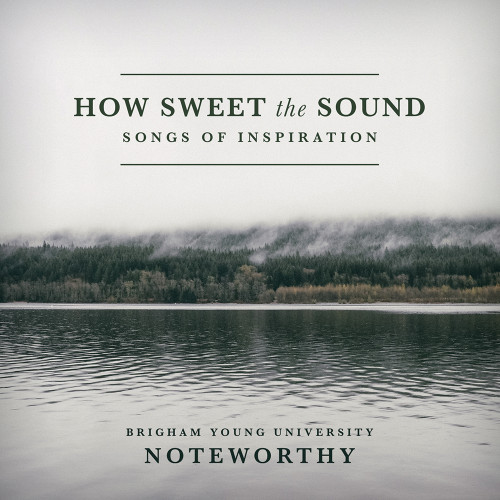 How Sweet the Sound: Songs of Inspiration [CD] - BYU Noteworthy (Pre-order)
