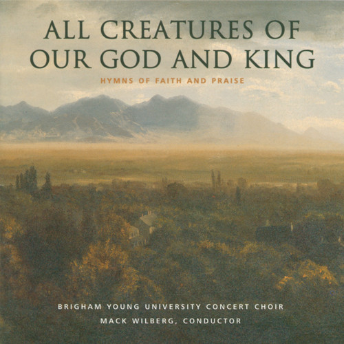 All Creatures of Our God and King [CD] - BYU Concert Choir
