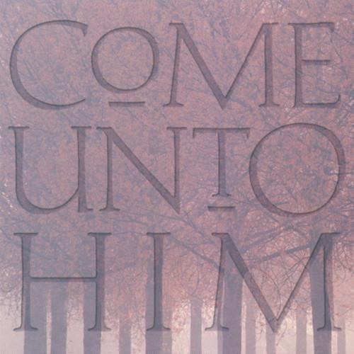 Come Unto Him [CD] - BYU Young Ambassadors