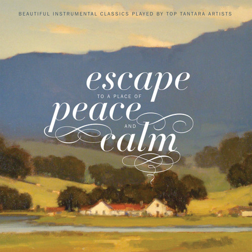 Escape to a Place of Peace and Calm [CD] - Tantara Classical Artists