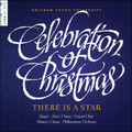 Celebration of Christmas: There Is a Star [CD] - BYU Combined Choirs and Orchestra