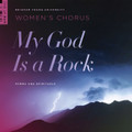 My God Is a Rock: Hymns and Spirituals [CD] - BYU Women's Chorus