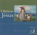 I Believe This Is Jesus: African-American Spirituals [CD] - BYU Singers