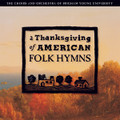A Thanksgiving of American Folk Hymns [CD] - BYU Choirs and Orchestra
