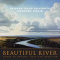 Beautiful River: Songs of Refuge, Love, and Devotion [CD] - BYU Concert Choir