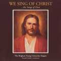 We Sing of Christ: The Songs of Zion [CD] - BYU Singers