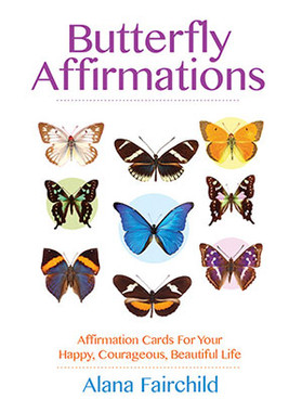 Butterfly Affirmations affirmations Cards for your Happy,Courageous,Beautiful Life Alana Fairchild
