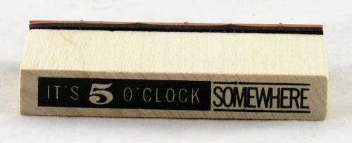 It's 5 O'Clock Somewhere Wood Mounted Rubber Stamp Inkadinkado
