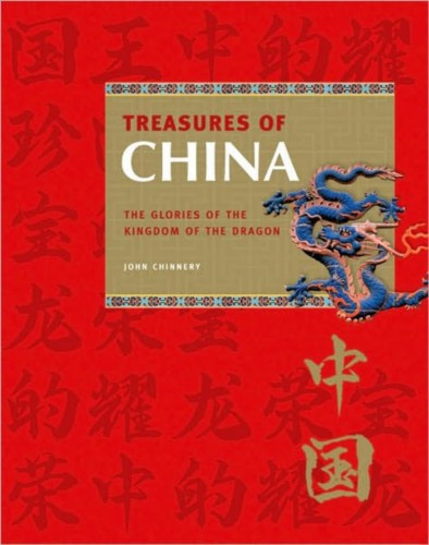 Treasures of China The Glories of the Kingdom of the Dragon Hardcover Book