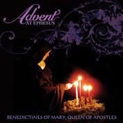 Advent at Ephesus CD by the Benedictines of Mary, Queen of Apostles Prayerful hymns chants and medieval harmonies IGAAEPD