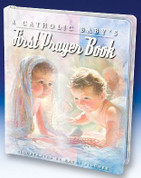 A Catholic Babies First Prayer Book Illustrated By Kathy Fincher Padded Hardcover Illustrated Prayers With Inspirational Words 9780882717067 16 Pages MH13001