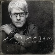 The Love In Between CD Matt Maher Contemporary Christian Music 8306109312