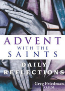 Advent With the Saints by father Greg Friedman Book invites daily Reflections prayer and actions to guide us through advent 9781616361327