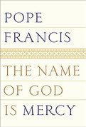 The Name of God is Mercy Pope Francis First official book as Pope 9780399588631