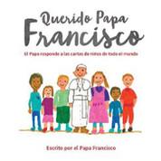 Querido Papa Francisco El papa responde a las cartas de ninos de todo el mundo Marzo 1 16 9780829444353