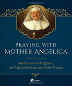 Praying With Mother Angelica Meditations 9781682780008