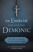 An Exorcist Explains the Demonic and The Antics of Satan and His Army of Fallen Angels PB 9781622823451