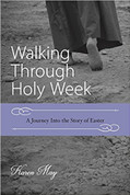 Walking Through Holy Week | Book | May | Journey Into the Story of Easter | 223 Pages |  9780999441404