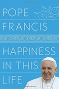 Happiness in this life hardcover book collection of homilies and speeches by pope francis with 272 pages 978052551070