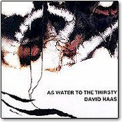 David Haas  As Water to the Thirsty  Compact Disc