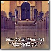 17-Robert & Robin Kochis How Great Tou Art Compact Disc