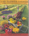 Flower Farmer, The - An Organic Grower's Guide to Raising and Selling Cut Flowers, Revised & Expanded